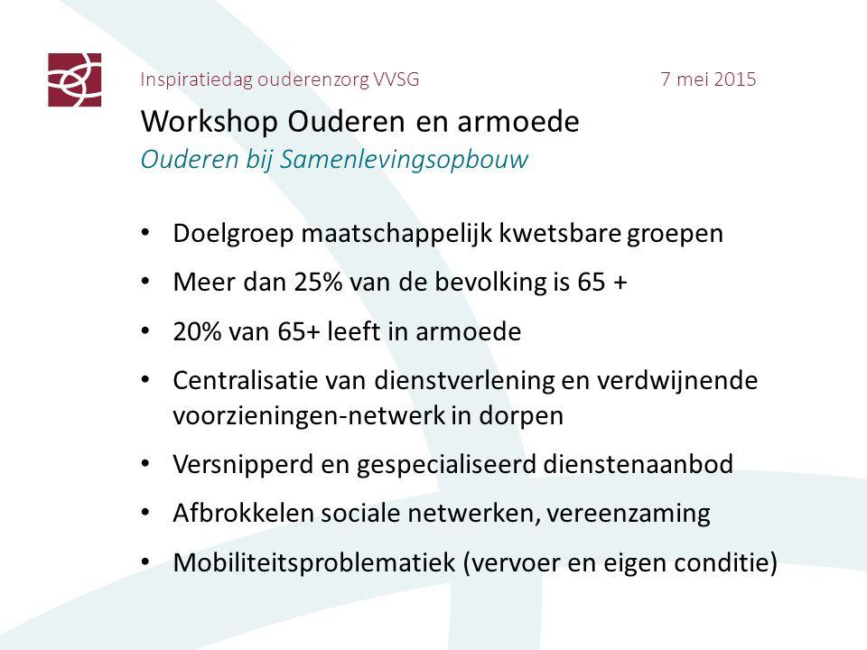 Inspiratiedag ouderenzorg VVSG 7 mei 2015 Workshop Ouderen en armoede Ouderen bij Samenlevingsopbouw Doelgroep maatschappelijk kwetsbare groepen Meer