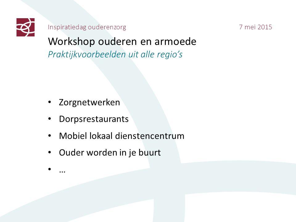Inspiratiedag ouderenzorg 7 mei 2015 Workshop ouderen en armoede Praktijkvoorbeelden uit alle regio's Zorgnetwerken Dorpsrestaurants Mobiel lokaal die