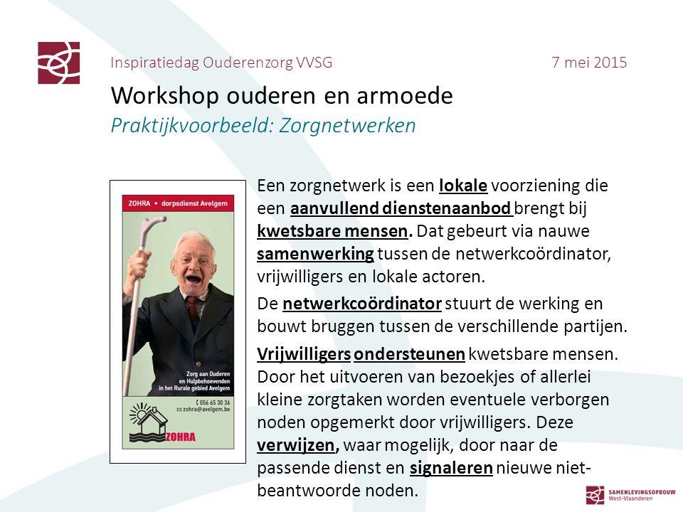 Inspiratiedag Ouderenzorg VVSG 7 mei 2015 Workshop ouderen en armoede Praktijkvoorbeeld: Zorgnetwerken Een zorgnetwerk is een lokale voorziening die e