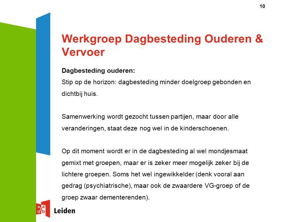 Werkgroep Dagbesteding Ouderen & Vervoer Dagbesteding ouderen: Stip op de horizon: dagbesteding minder doelgroep gebonden en dichtbij huis. Samenwerki