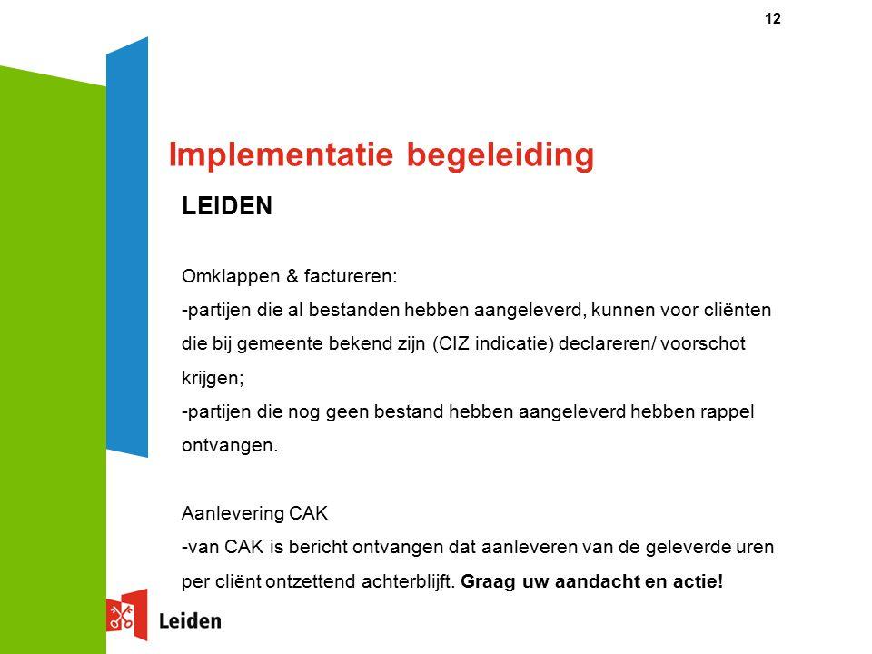Implementatie begeleiding LEIDEN Omklappen & factureren: -partijen die al bestanden hebben aangeleverd, kunnen voor cliënten die bij gemeente bekend z