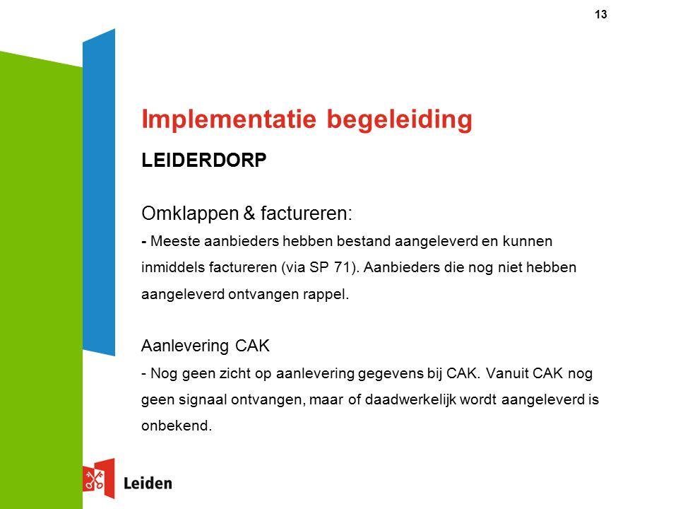 Implementatie begeleiding LEIDERDORP Omklappen & factureren: - Meeste aanbieders hebben bestand aangeleverd en kunnen inmiddels factureren (via SP 71).
