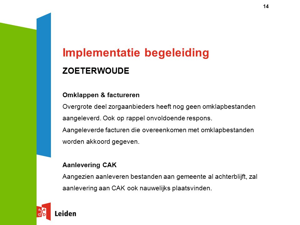Implementatie begeleiding ZOETERWOUDE Omklappen & factureren Overgrote deel zorgaanbieders heeft nog geen omklapbestanden aangeleverd. Ook op rappel o