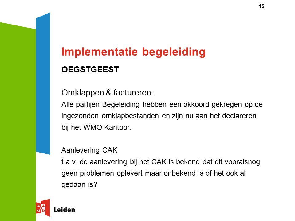 Implementatie begeleiding OEGSTGEEST Omklappen & factureren: Alle partijen Begeleiding hebben een akkoord gekregen op de ingezonden omklapbestanden en zijn nu aan het declareren bij het WMO Kantoor.