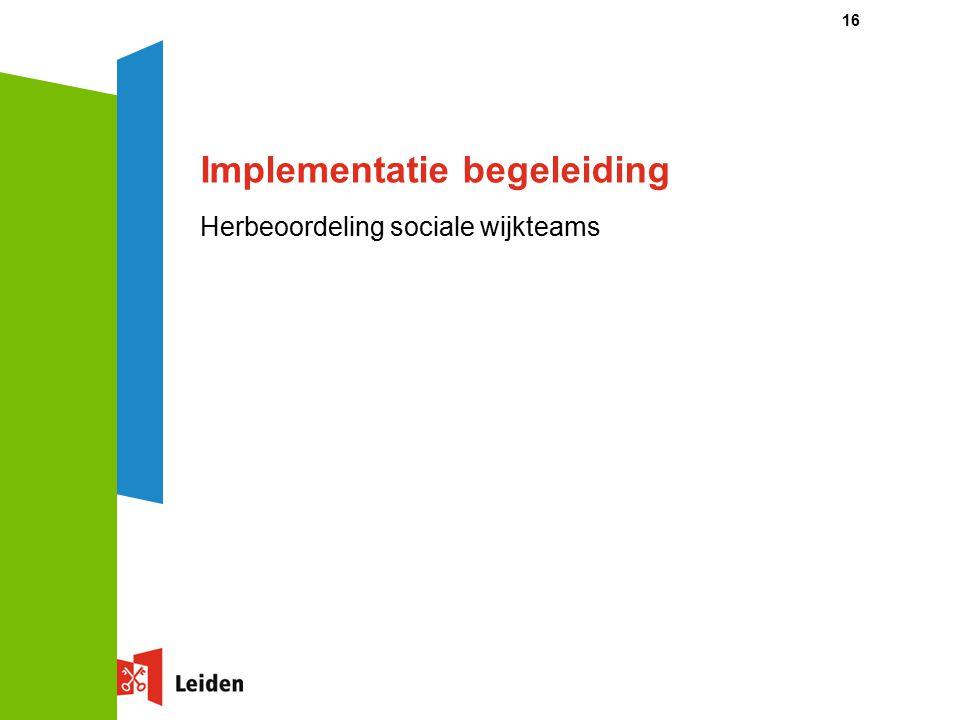 Implementatie begeleiding Herbeoordeling sociale wijkteams 16