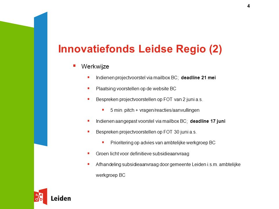 Innovatiefonds Leidse Regio (2)  Werkwijze  Indienen projectvoorstel via mailbox BC; deadline 21 mei  Plaatsing voorstellen op de website BC  Bespreken projectvoorstellen op FOT van 2 juni a.s.