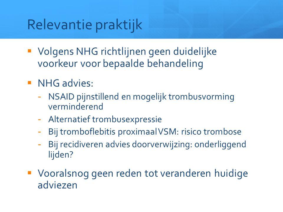 Relevantie praktijk  Volgens NHG richtlijnen geen duidelijke voorkeur voor bepaalde behandeling  NHG advies: -NSAID pijnstillend en mogelijk trombus