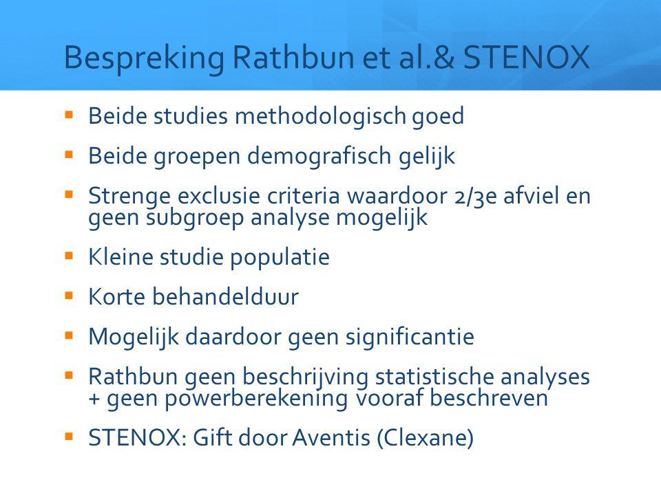 Bespreking Rathbun et al.& STENOX  Beide studies methodologisch goed  Beide groepen demografisch gelijk  Strenge exclusie criteria waardoor 2/3e af