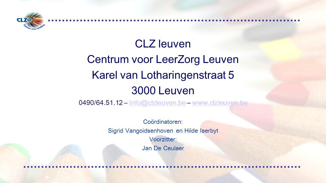 CLZ leuven Centrum voor LeerZorg Leuven Karel van Lotharingenstraat 5 3000 Leuven 0490/64.51.12 – info@clzleuven.be – www.clzleuven.beinfo@clzleuven.bewww.clzleuven.be Coördinatoren: Sigrid Vangoidsenhoven en Hilde Iserbyt Voorzitter: Jan De Ceulaer