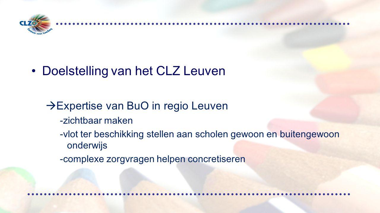 Doelstelling van het CLZ Leuven  Expertise van BuO in regio Leuven -zichtbaar maken -vlot ter beschikking stellen aan scholen gewoon en buitengewoon onderwijs -complexe zorgvragen helpen concretiseren