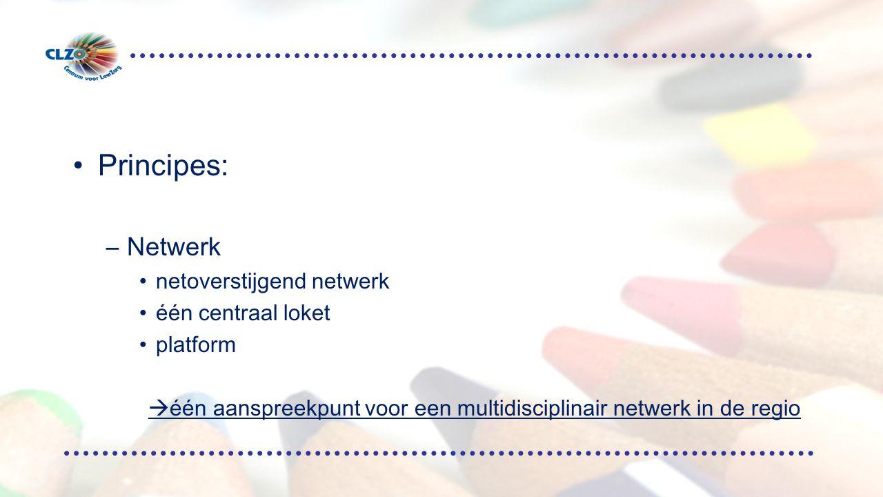 Principes: –Netwerk netoverstijgend netwerk één centraal loket platform  één aanspreekpunt voor een multidisciplinair netwerk in de regio