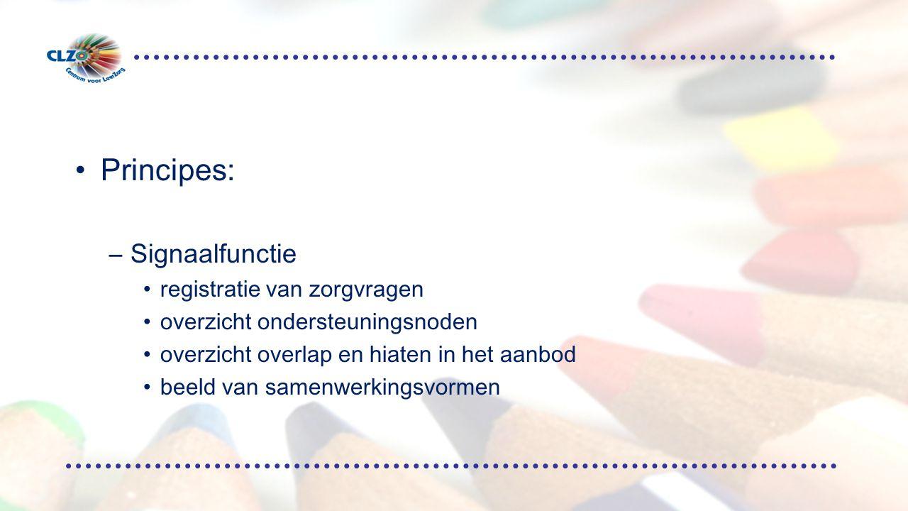 Principes: –Signaalfunctie registratie van zorgvragen overzicht ondersteuningsnoden overzicht overlap en hiaten in het aanbod beeld van samenwerkingsvormen