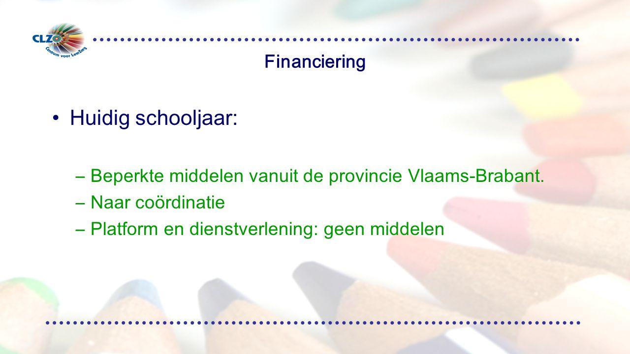 Financiering Huidig schooljaar: –Beperkte middelen vanuit de provincie Vlaams-Brabant.