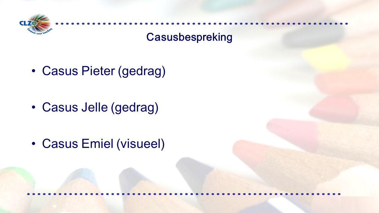 Casusbespreking Casus Pieter (gedrag) Casus Jelle (gedrag) Casus Emiel (visueel)