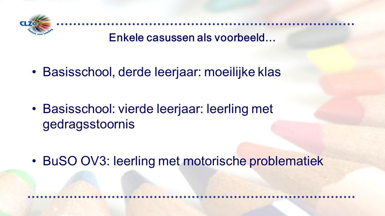 Enkele casussen als voorbeeld… Basisschool, derde leerjaar: moeilijke klas Basisschool: vierde leerjaar: leerling met gedragsstoornis BuSO OV3: leerling met motorische problematiek