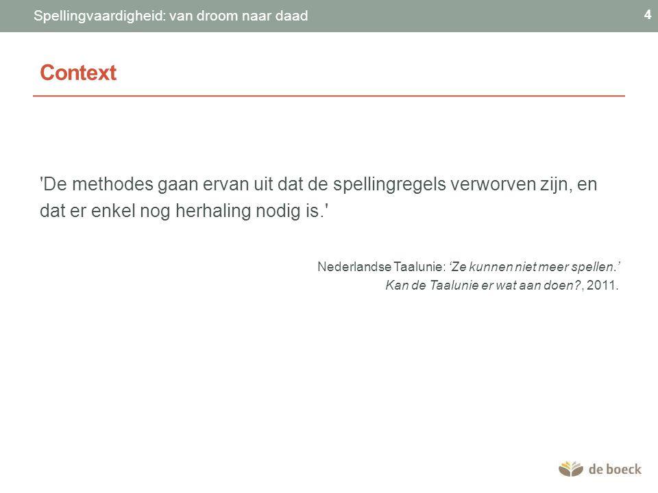 Context De methodes gaan ervan uit dat de spellingregels verworven zijn, en dat er enkel nog herhaling nodig is. Nederlandse Taalunie: 'Ze kunnen niet meer spellen.' Kan de Taalunie er wat aan doen , 2011.