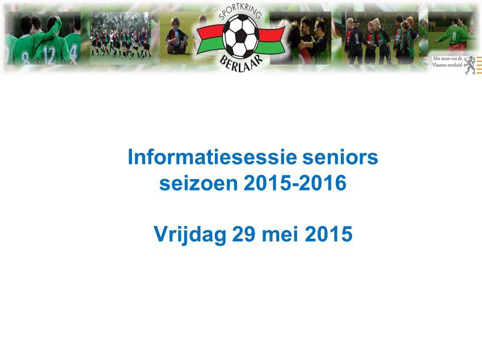 Informatiesessie seniors seizoen 2015-2016 Vrijdag 29 mei 2015
