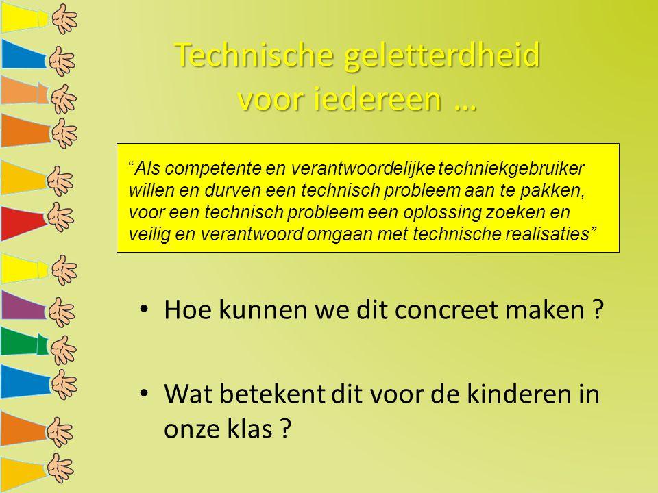 """Technische geletterdheid voor iedereen … Hoe kunnen we dit concreet maken ? Wat betekent dit voor de kinderen in onze klas ? """"Als competente en verant"""