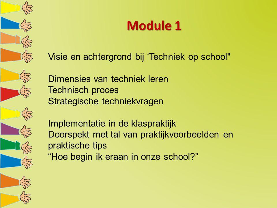 Module 1 Visie en achtergrond bij 'Techniek op school Dimensies van techniek leren Technisch proces Strategische techniekvragen Implementatie in de klaspraktijk Doorspekt met tal van praktijkvoorbeelden en praktische tips Hoe begin ik eraan in onze school?