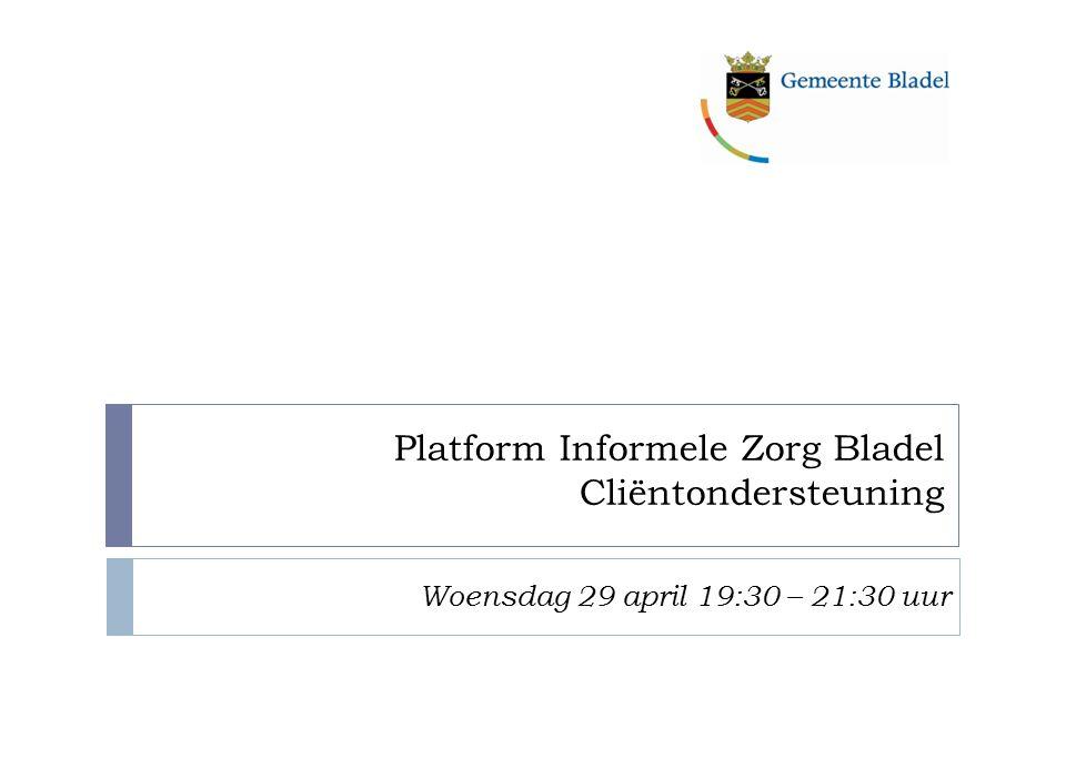 Platform Informele Zorg Bladel Cliëntondersteuning Woensdag 29 april 19:30 – 21:30 uur