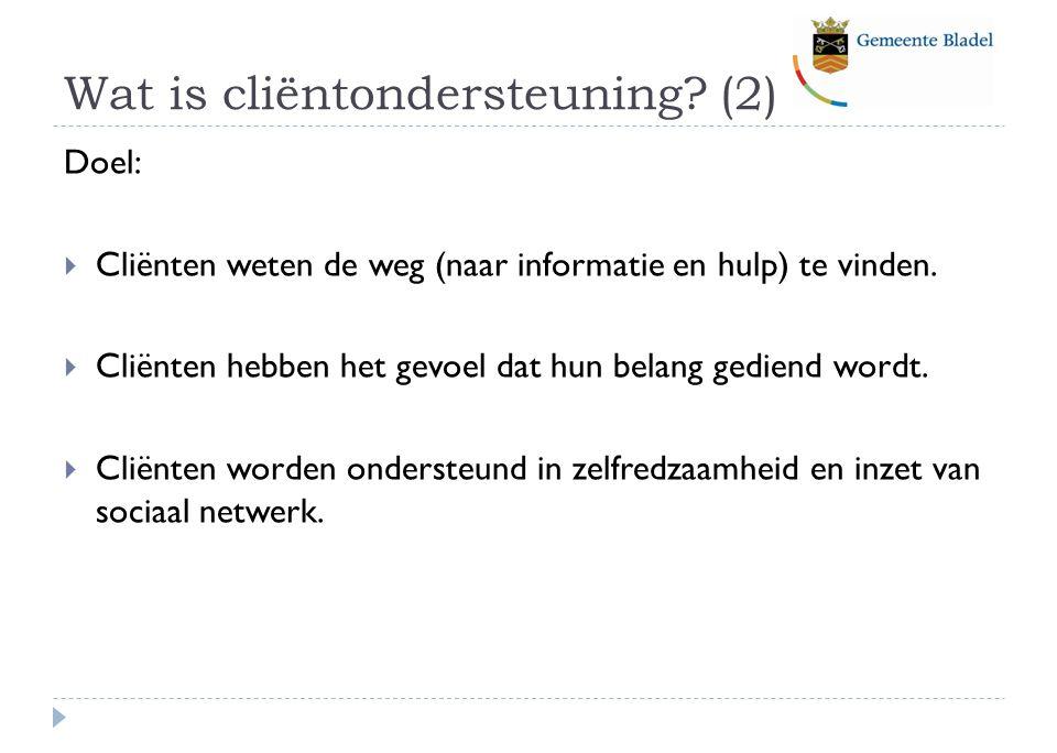 Wat is cliëntondersteuning.(2) Doel:  Cliënten weten de weg (naar informatie en hulp) te vinden.