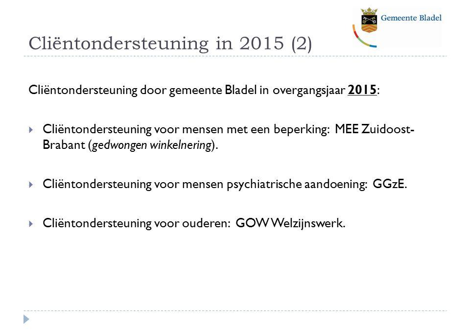 Cliëntondersteuning in 2015 (2) Cliëntondersteuning door gemeente Bladel in overgangsjaar 2015:  Cliëntondersteuning voor mensen met een beperking: MEE Zuidoost- Brabant (gedwongen winkelnering).