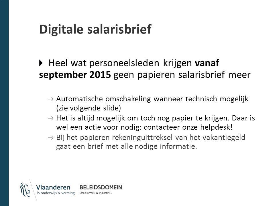 Digitale salarisbrief Heel wat personeelsleden krijgen vanaf september 2015 geen papieren salarisbrief meer Automatische omschakeling wanneer technisch mogelijk (zie volgende slide) Het is altijd mogelijk om toch nog papier te krijgen.