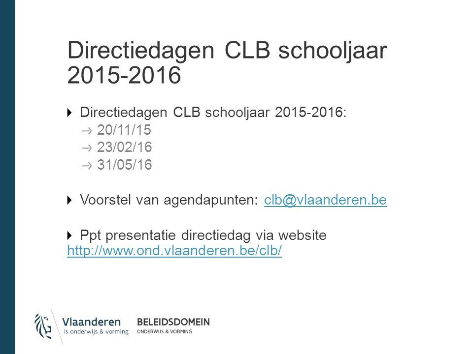 Directiedagen CLB schooljaar 2015-2016 Directiedagen CLB schooljaar 2015-2016: 20/11/15 23/02/16 31/05/16 Voorstel van agendapunten: clb@vlaanderen.beclb@vlaanderen.be Ppt presentatie directiedag via website http://www.ond.vlaanderen.be/clb/ http://www.ond.vlaanderen.be/clb/