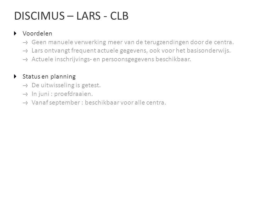 DISCIMUS – LARS - CLB Voordelen Geen manuele verwerking meer van de terugzendingen door de centra.