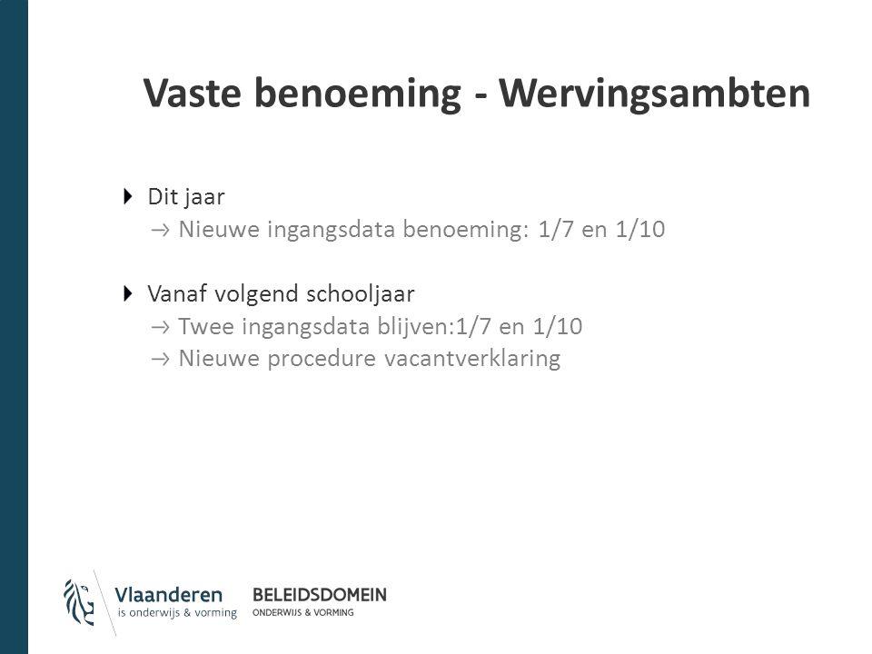 Vaste benoeming - Wervingsambten Dit jaar Nieuwe ingangsdata benoeming: 1/7 en 1/10 Vanaf volgend schooljaar Twee ingangsdata blijven:1/7 en 1/10 Nieuwe procedure vacantverklaring