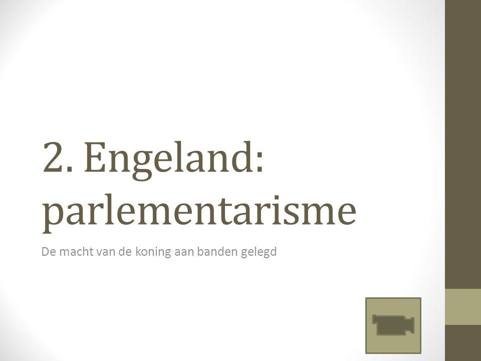 2. Engeland: parlementarisme De macht van de koning aan banden gelegd