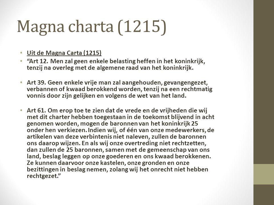 """Magna charta (1215) Uit de Magna Carta (1215) """"Art 12. Men zal geen enkele belasting heffen in het koninkrijk, tenzij na overleg met de algemene raad"""