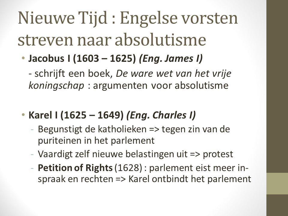 Nieuwe Tijd : Engelse vorsten streven naar absolutisme Jacobus I (1603 – 1625) (Eng. James I) - schrijft een boek, De ware wet van het vrije koningsch