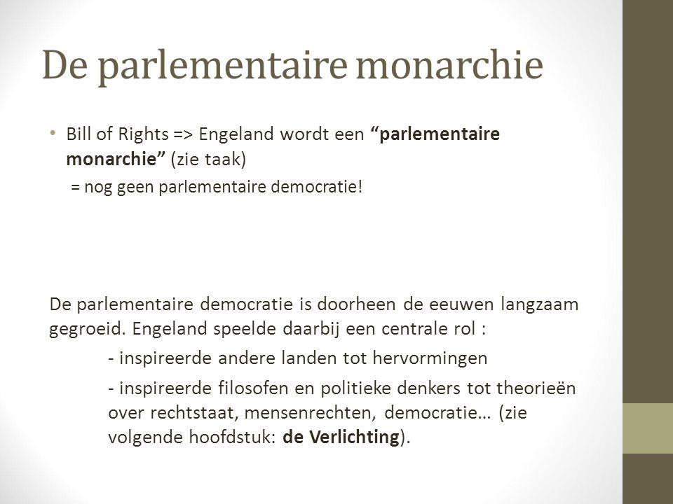 "De parlementaire monarchie Bill of Rights => Engeland wordt een ""parlementaire monarchie"" (zie taak) = nog geen parlementaire democratie! De parlement"