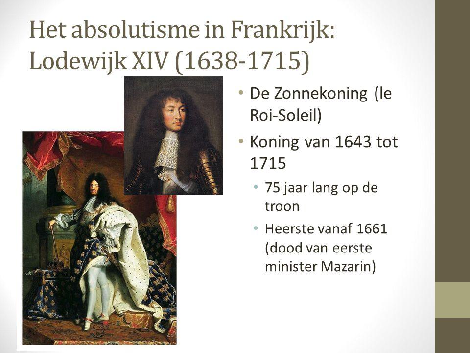 Het absolutisme in Frankrijk: Lodewijk XIV (1638-1715) De Zonnekoning (le Roi-Soleil) Koning van 1643 tot 1715 75 jaar lang op de troon Heerste vanaf