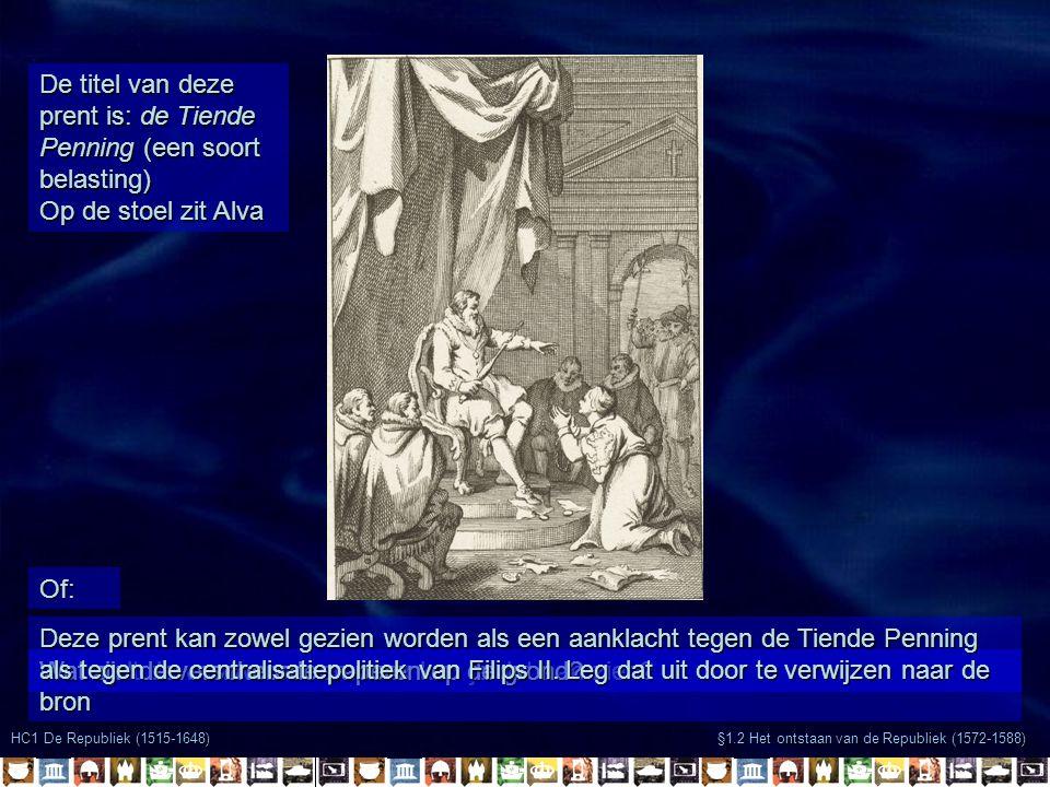 §1.2 Het ontstaan van de Republiek (1572-1588) De titel van deze prent is: de Tiende Penning (een soort belasting) Op de stoel zit Alva Wat stelt de vrouw voor en waar kun je dat aan zien.
