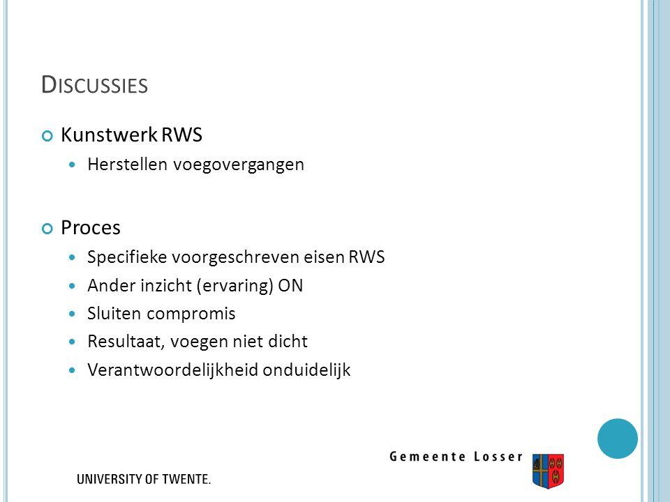 D ISCUSSIES Kunstwerk RWS Herstellen voegovergangen Proces Specifieke voorgeschreven eisen RWS Ander inzicht (ervaring) ON Sluiten compromis Resultaat