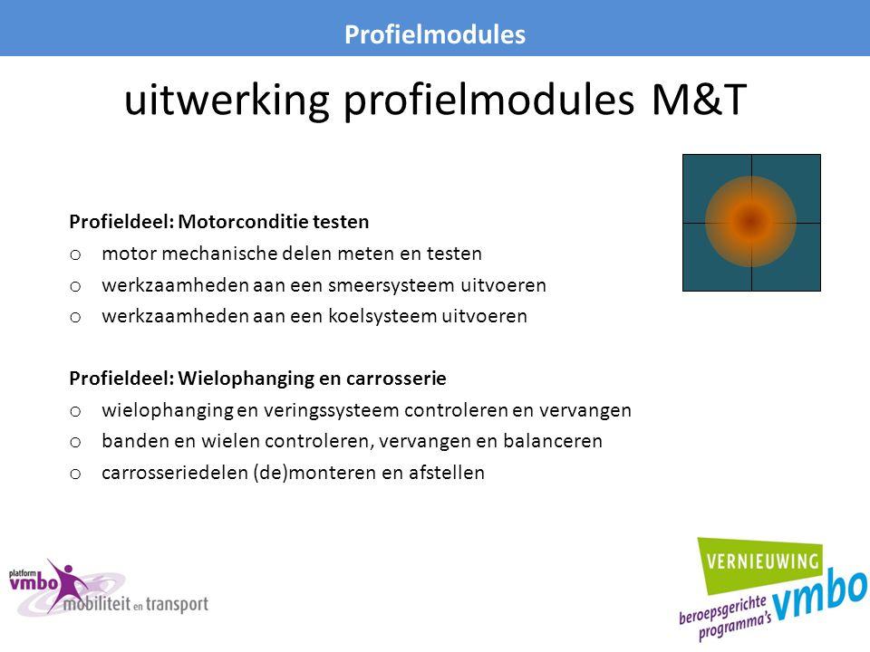 uitwerking profielmodules M&T Profieldeel: Motorconditie testen o motor mechanische delen meten en testen o werkzaamheden aan een smeersysteem uitvoer