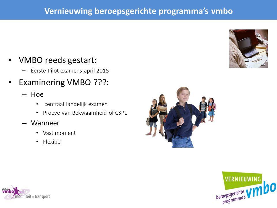 VMBO reeds gestart: – Eerste Pilot examens april 2015 Examinering VMBO ???: – Hoe centraal landelijk examen Proeve van Bekwaamheid of CSPE – Wanneer V
