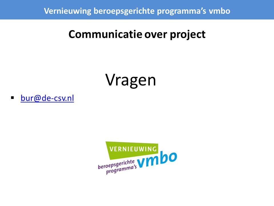 Communicatie over project Vragen  bur@de-csv.nl bur@de-csv.nl Vernieuwing beroepsgerichte programma's vmbo