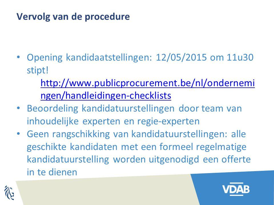 Vervolg van de procedure Opening kandidaatstellingen: 12/05/2015 om 11u30 stipt! http://www.publicprocurement.be/nl/ondernemi ngen/handleidingen-check