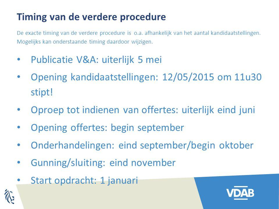 Timing van de verdere procedure Publicatie V&A: uiterlijk 5 mei Opening kandidaatstellingen: 12/05/2015 om 11u30 stipt! Oproep tot indienen van offert