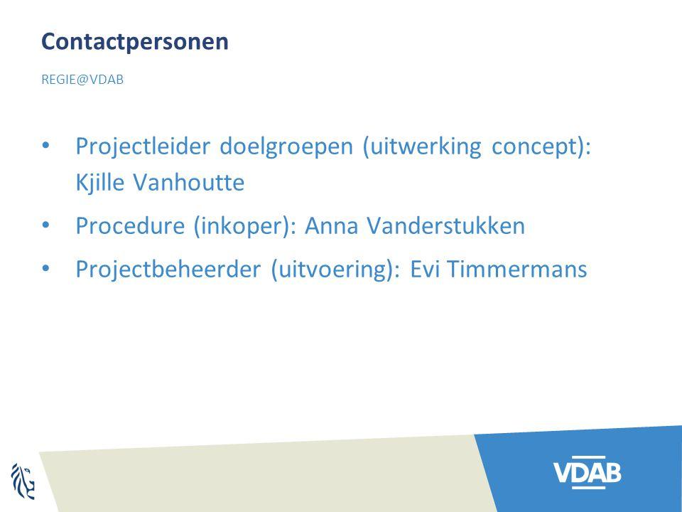 Contactpersonen Projectleider doelgroepen (uitwerking concept): Kjille Vanhoutte Procedure (inkoper): Anna Vanderstukken Projectbeheerder (uitvoering): Evi Timmermans REGIE@VDAB