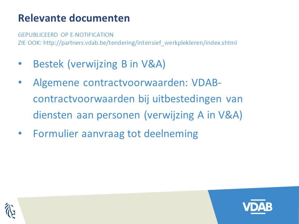 Relevante documenten Bestek (verwijzing B in V&A) Algemene contractvoorwaarden: VDAB- contractvoorwaarden bij uitbestedingen van diensten aan personen