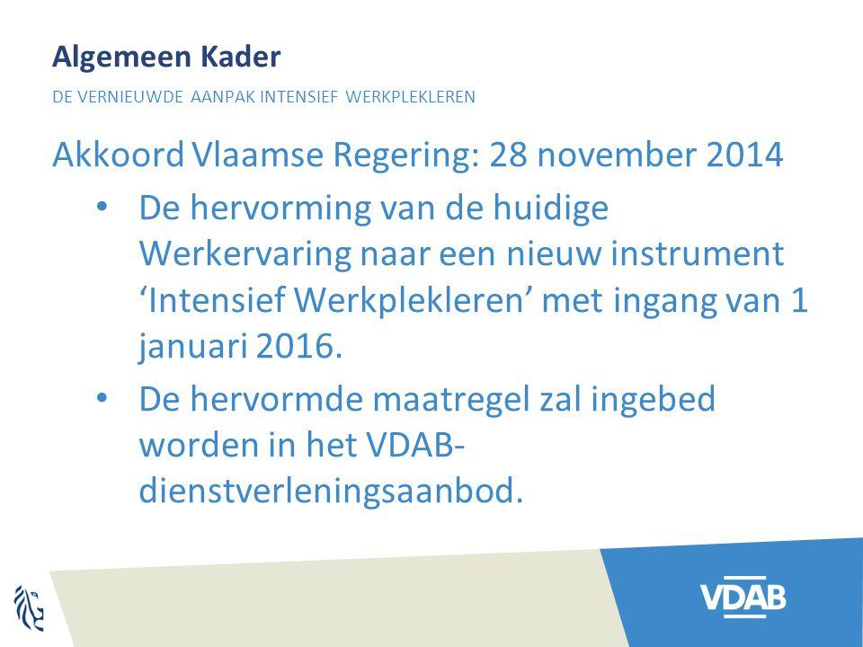 Algemeen Kader Akkoord Vlaamse Regering: 28 november 2014 De hervorming van de huidige Werkervaring naar een nieuw instrument 'Intensief Werkplekleren' met ingang van 1 januari 2016.
