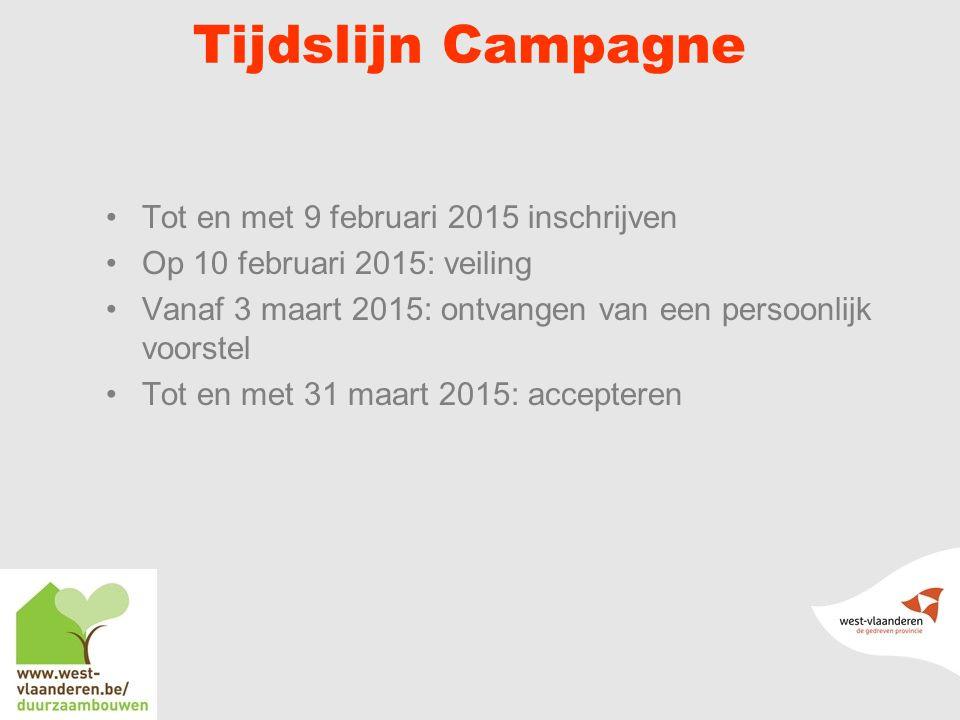 Tijdslijn Campagne Tot en met 9 februari 2015 inschrijven Op 10 februari 2015: veiling Vanaf 3 maart 2015: ontvangen van een persoonlijk voorstel Tot en met 31 maart 2015: accepteren