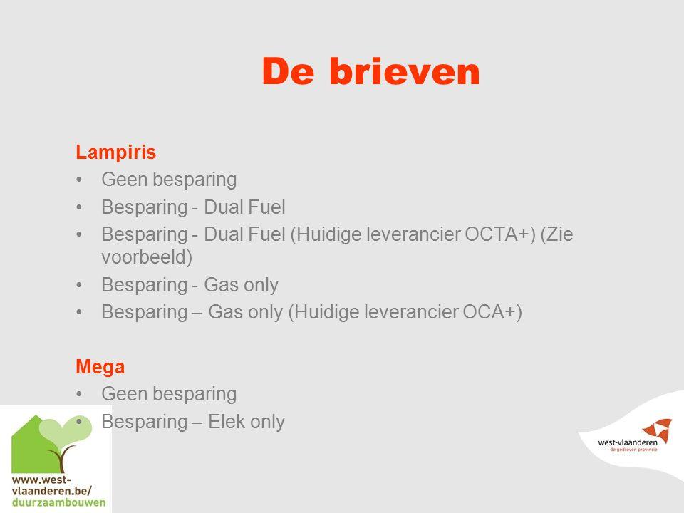 De brieven Lampiris Geen besparing Besparing - Dual Fuel Besparing - Dual Fuel (Huidige leverancier OCTA+) (Zie voorbeeld) Besparing - Gas only Besparing – Gas only (Huidige leverancier OCA+) Mega Geen besparing Besparing – Elek only