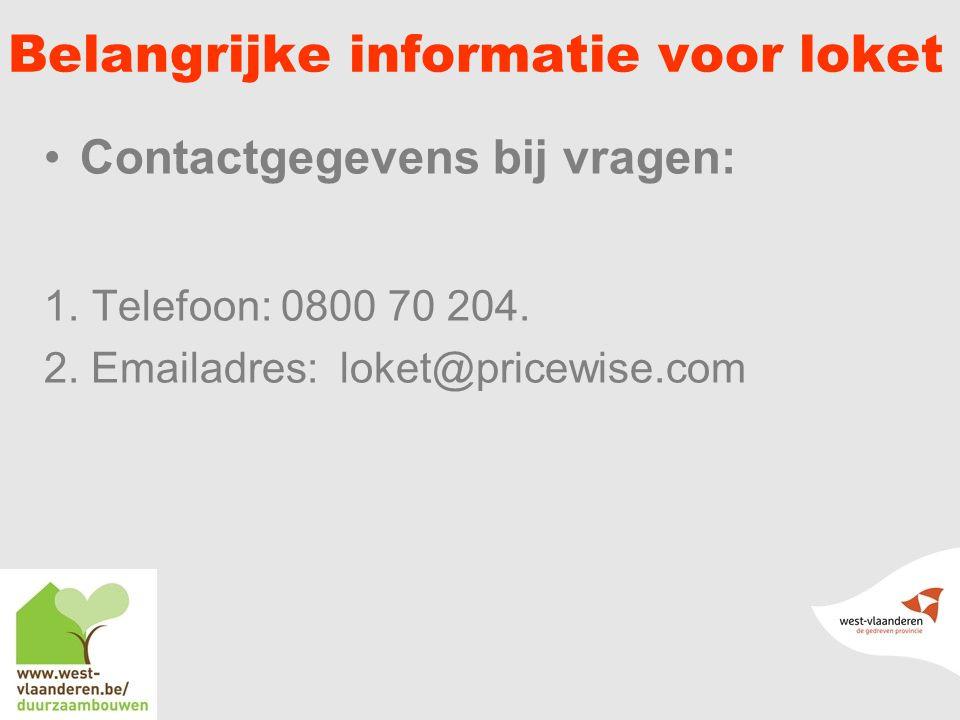Belangrijke informatie voor loket Contactgegevens bij vragen: 1.Telefoon: 0800 70 204.