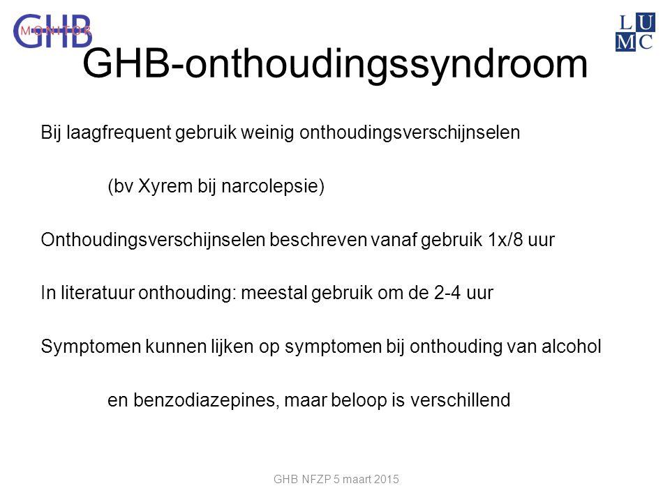 GHB-onthoudingssyndroom Bij laagfrequent gebruik weinig onthoudingsverschijnselen (bv Xyrem bij narcolepsie) Onthoudingsverschijnselen beschreven vana