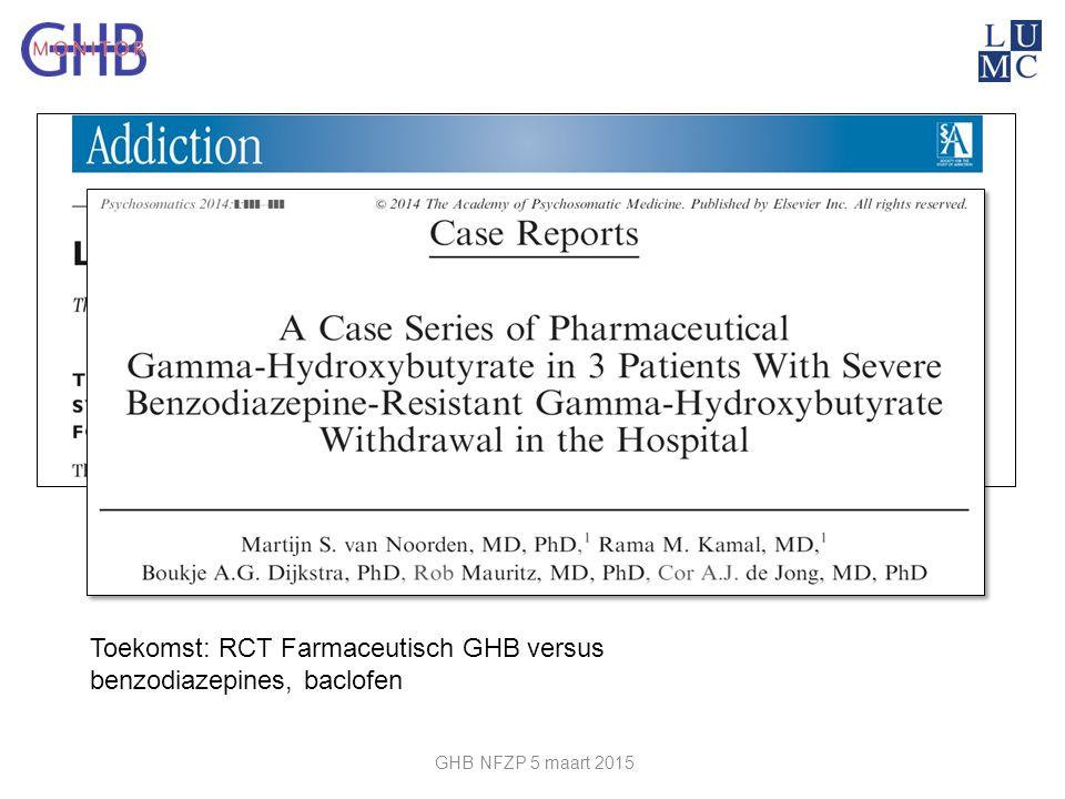 Toekomst: RCT Farmaceutisch GHB versus benzodiazepines, baclofen GHB NFZP 5 maart 2015